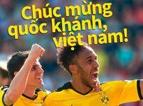 Chelsea, Dortmund lấy lòng fan Việt nhân ngày Quốc khánh