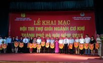 Khai mạc Hội thi Thợ giỏi ngành cơ khí Thành phố Hà Nội năm 2015