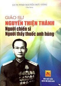 Giáo sư Nguyễn Thiện Thành - Người chiến sĩ, người thầy thuốc