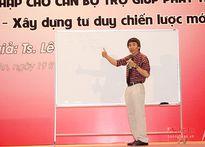 TS. Lê Thẩm Dương: Cán bộ, đảng viên cần xây dựng tư duy chiến lược mới