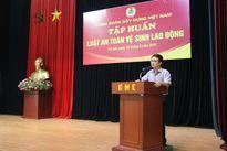 Công đoàn Xây dựng Việt Nam: Tập huấn luật an toàn vệ sinh lao động