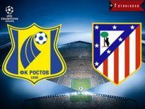 Nhận định Rostov vs Atletico Madrid 01h45 ngày 20/10 (Champions League 2016/17)