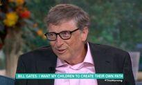 Bill Gate tiết lộ lý do không để lại gia tài khổng lồ cho các con