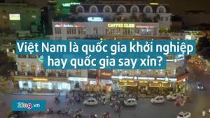 'Việt Nam là quốc gia khởi nghiệp hay say xỉn'