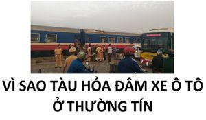 Vì sao tàu hỏa đâm vào ô tô khiến 5 người thiệt mạng ở Thường Tín?