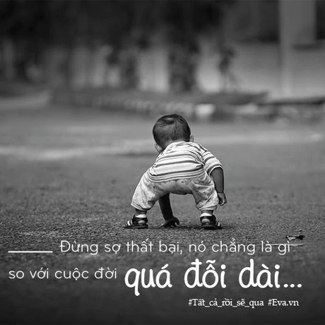 Dung so that bai, no chang la gi so voi cuoc doi qua doi dai... - Anh 11
